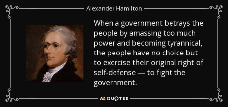 quote-when-a-government-betrays-the-people-by-amassing-too-much-power-and-becoming-tyrannical-alexander-hamilton-65-9-0900