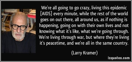 490218839-quote-we-re-all-going-to-go-crazy-living-this-epidemic-aids-every-minute-while-the-rest-of-the-world-larry-kramer-307526